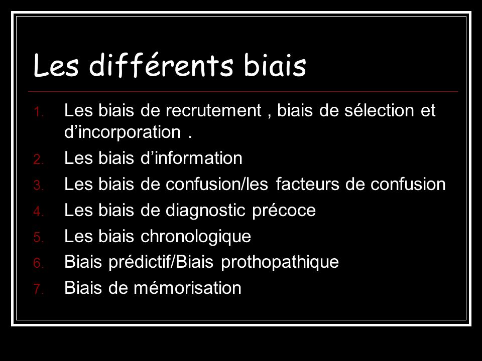 Les différents biais Les biais de recrutement , biais de sélection et d'incorporation . Les biais d'information.