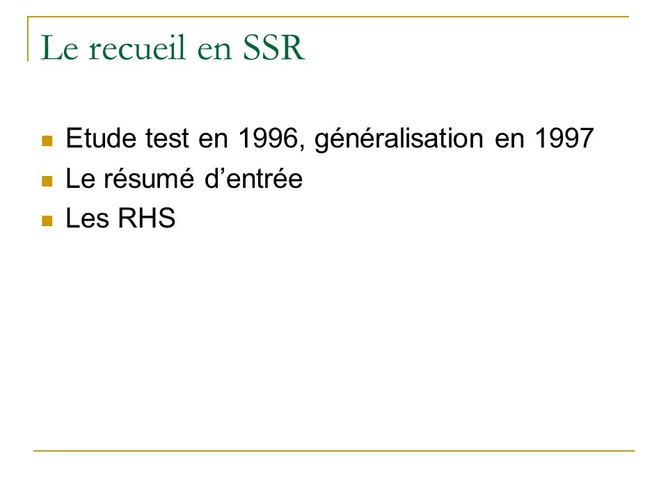 Le recueil en SSR Etude test en 1996, généralisation en 1997
