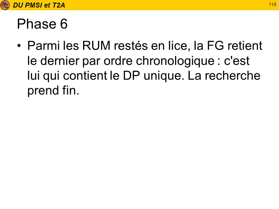 Phase 6Parmi les RUM restés en lice, la FG retient le dernier par ordre chronologique : c est lui qui contient le DP unique.