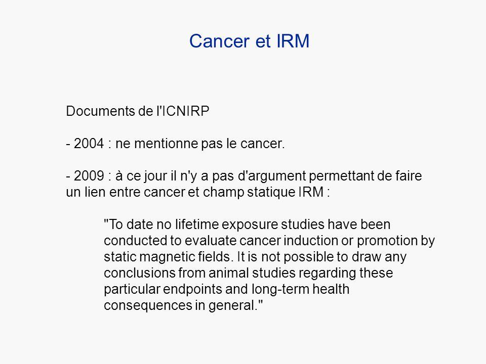 Cancer et IRM Documents de l ICNIRP 2004 : ne mentionne pas le cancer.