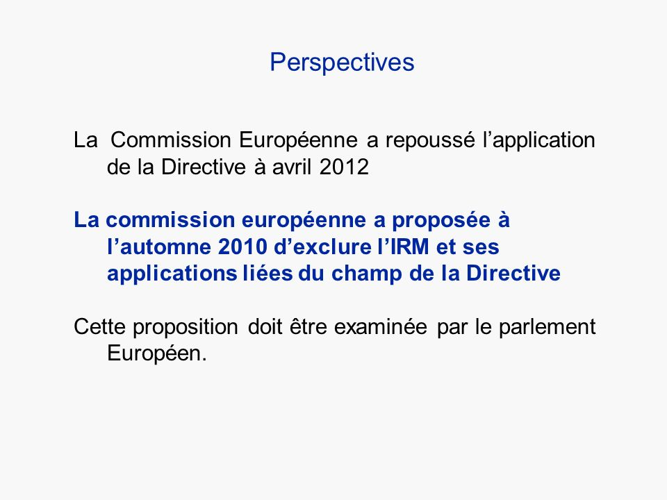 Perspectives La Commission Européenne a repoussé l'application de la Directive à avril 2012.