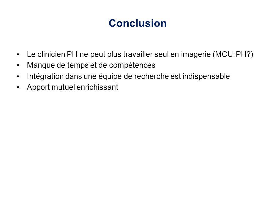 Conclusion Le clinicien PH ne peut plus travailler seul en imagerie (MCU-PH ) Manque de temps et de compétences.