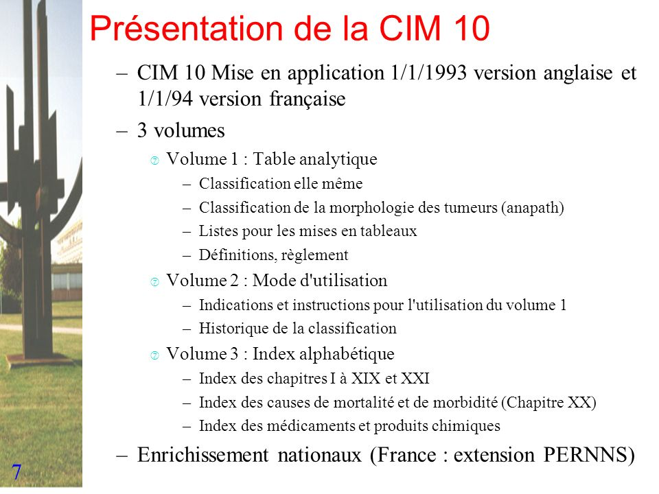 Présentation de la CIM 10 CIM 10 Mise en application 1/1/1993 version anglaise et 1/1/94 version française.
