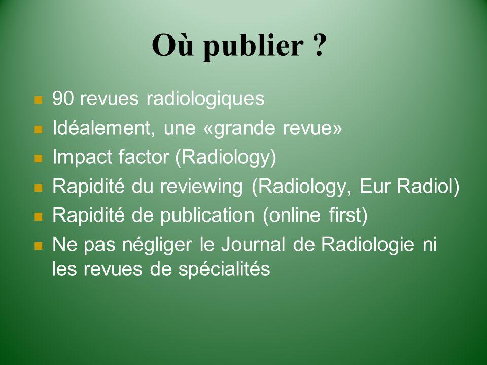 Où publier 90 revues radiologiques Idéalement, une «grande revue»