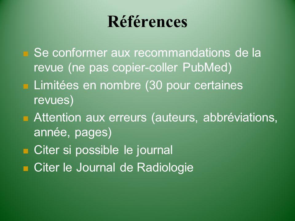 Références Se conformer aux recommandations de la revue (ne pas copier-coller PubMed) Limitées en nombre (30 pour certaines revues)