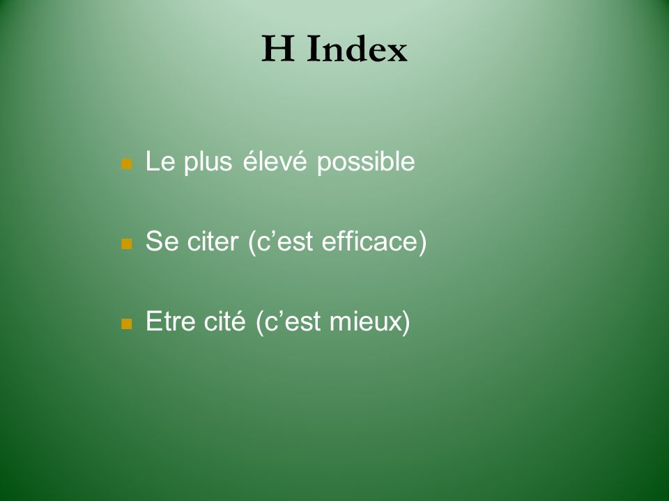H Index Le plus élevé possible Se citer (c'est efficace)
