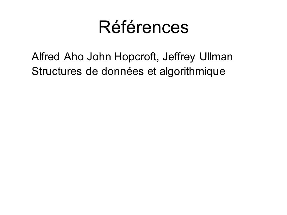 Références Alfred Aho John Hopcroft, Jeffrey Ullman