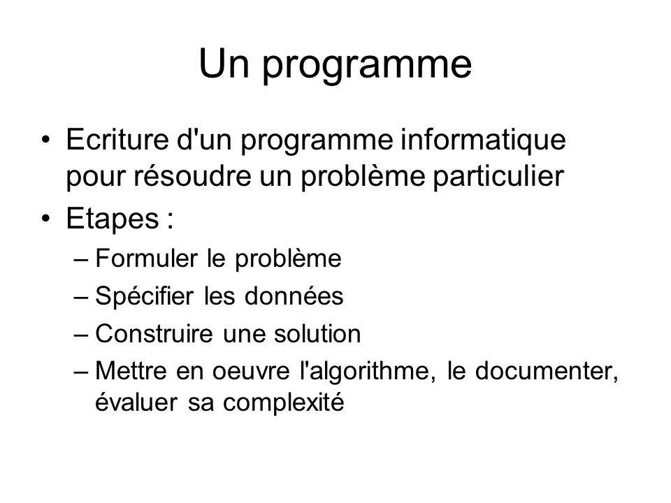 Un programme Ecriture d un programme informatique pour résoudre un problème particulier. Etapes : Formuler le problème.