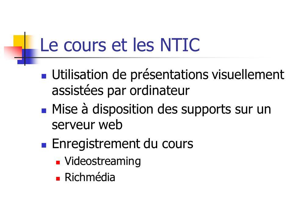 Le cours et les NTIC Utilisation de présentations visuellement assistées par ordinateur. Mise à disposition des supports sur un serveur web.
