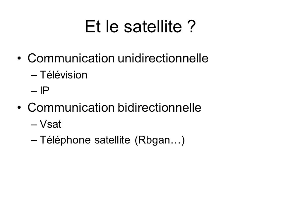 Et le satellite Communication unidirectionnelle