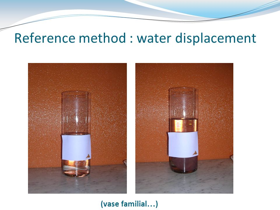 Reference method : water displacement