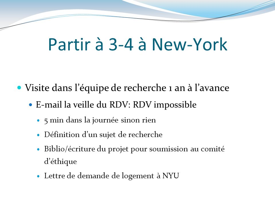 Partir à 3-4 à New-YorkVisite dans l'équipe de recherche 1 an à l'avance. E-mail la veille du RDV: RDV impossible.
