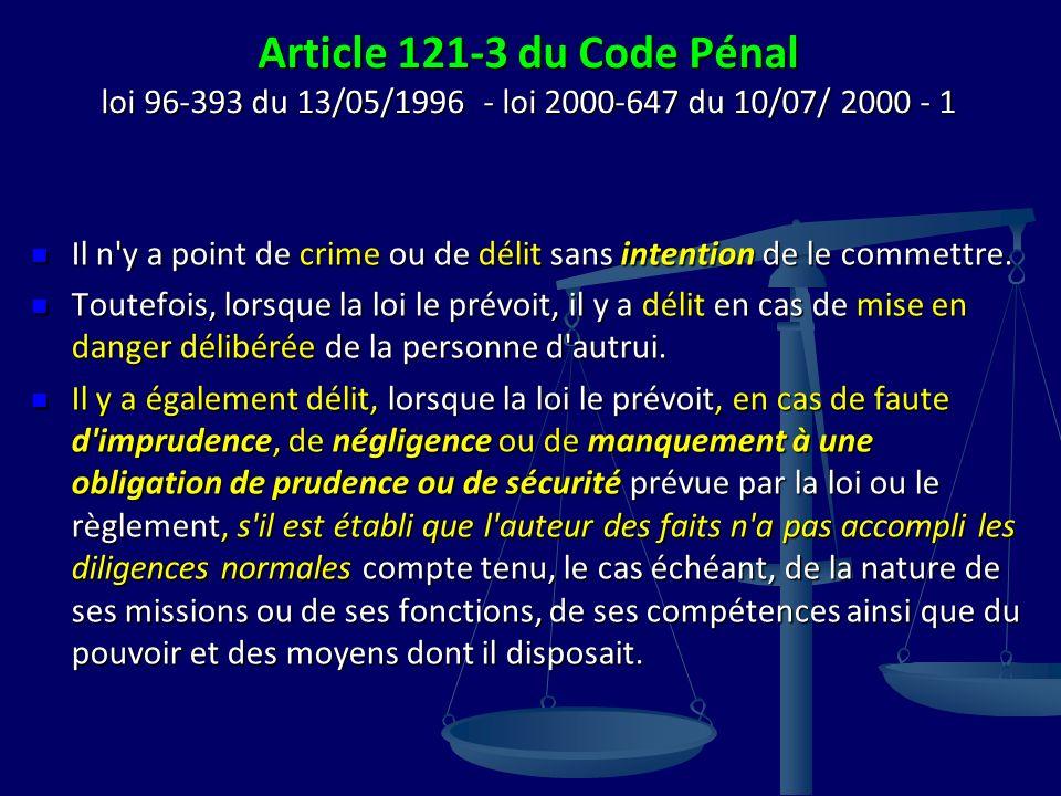 Article 121-3 du Code Pénal loi 96-393 du 13/05/1996 - loi 2000-647 du 10/07/ 2000 - 1