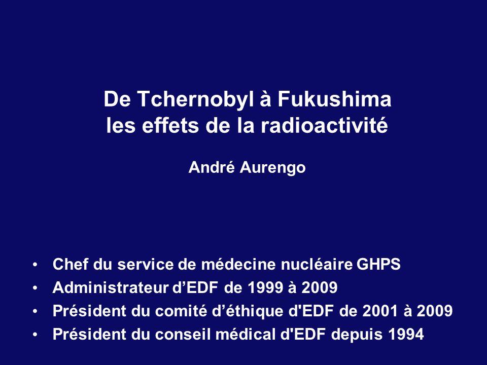 De Tchernobyl à Fukushima les effets de la radioactivité André Aurengo