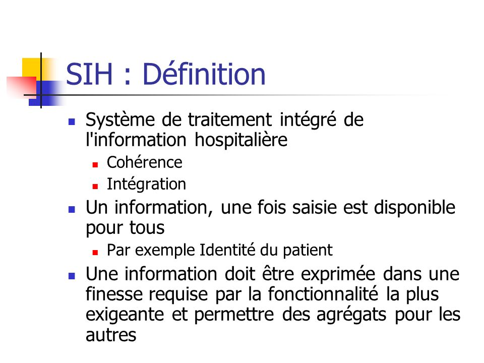 SIH : Définition Système de traitement intégré de l information hospitalière. Cohérence. Intégration.