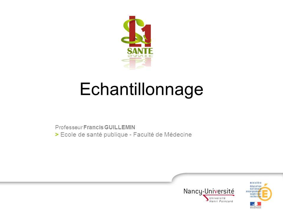 Echantillonnage Professeur Francis GUILLEMIN > Ecole de santé publique - Faculté de Médecine