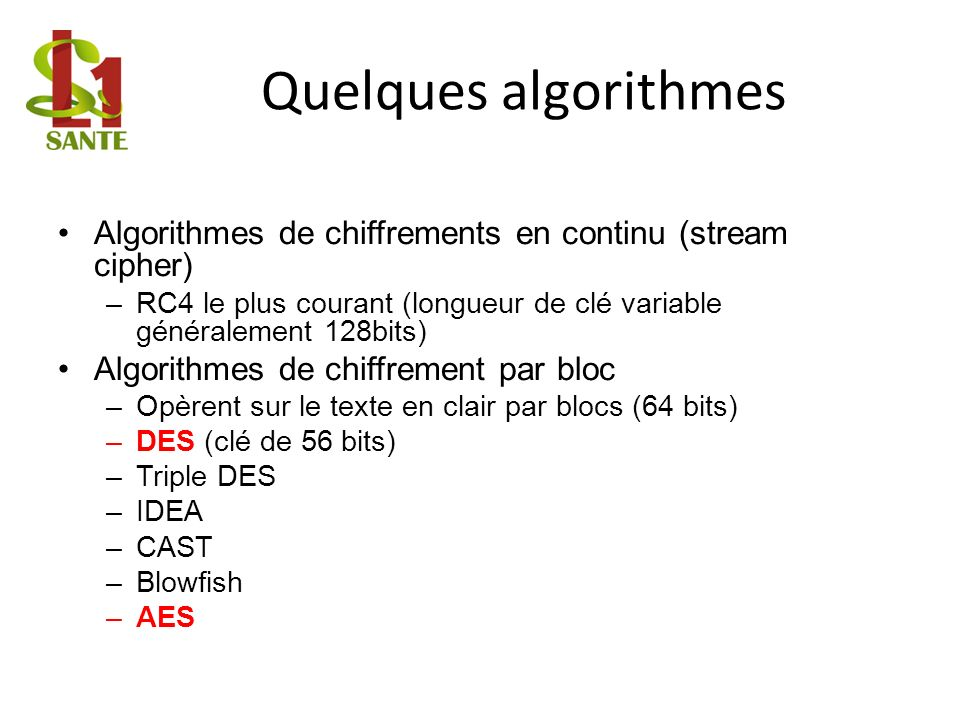Quelques algorithmesAlgorithmes de chiffrements en continu (stream cipher) RC4 le plus courant (longueur de clé variable généralement 128bits)