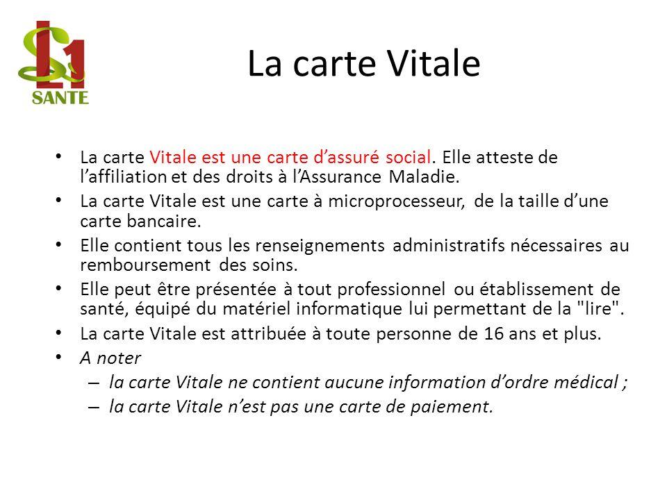 La carte Vitale La carte Vitale est une carte d'assuré social. Elle atteste de l'affiliation et des droits à l'Assurance Maladie.