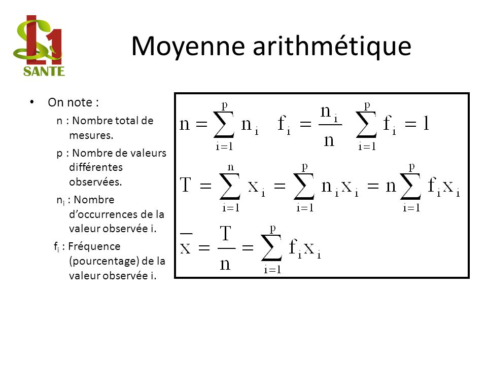 Moyenne arithmétique On note : n : Nombre total de mesures.
