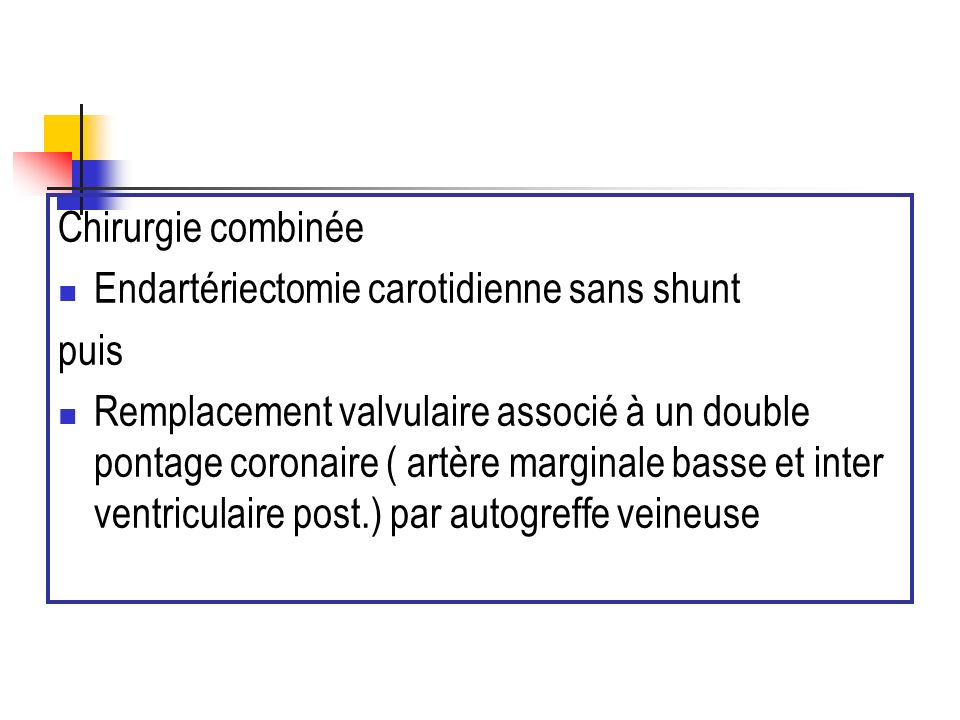 Chirurgie combinée Endartériectomie carotidienne sans shunt. puis.