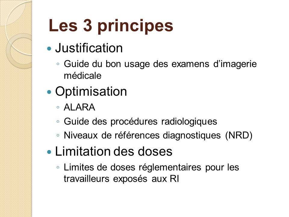 Les 3 principes Justification Optimisation Limitation des doses