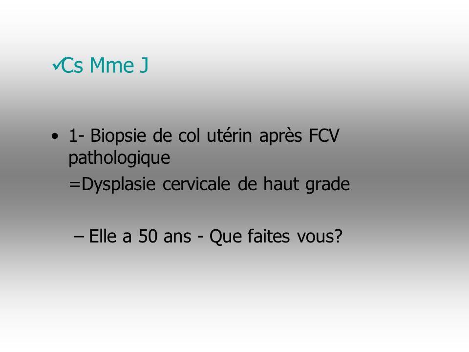 Cs Mme J 1- Biopsie de col utérin après FCV pathologique