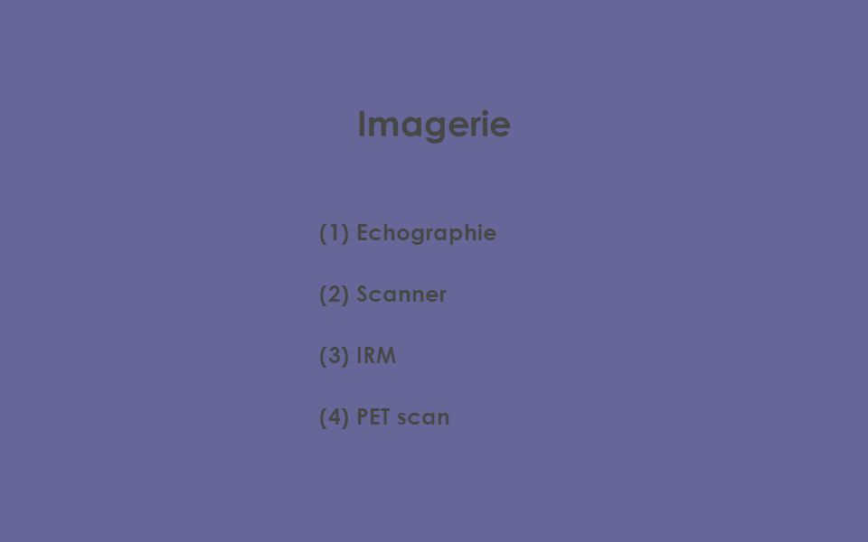 Imagerie (1) Echographie (2) Scanner (3) IRM (4) PET scan 5