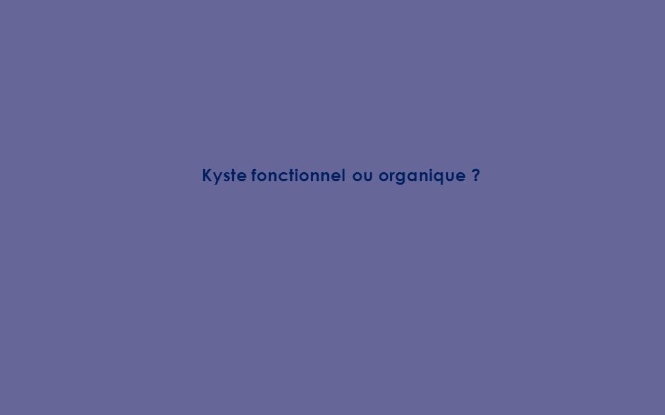 Kyste fonctionnel ou organique