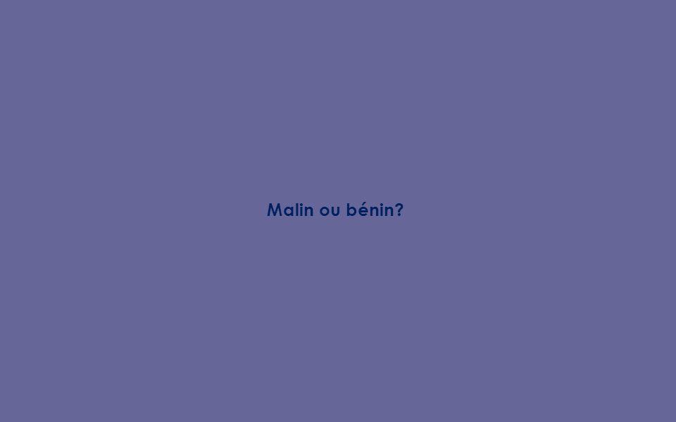 Malin ou bénin