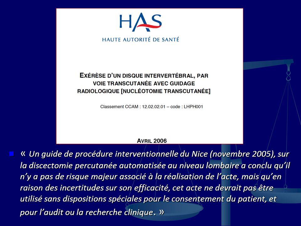 « Un guide de procédure interventionnelle du Nice (novembre 2005), sur la discectomie percutanée automatisée au niveau lombaire a conclu qu'il n'y a pas de risque majeur associé à la réalisation de l'acte, mais qu'en raison des incertitudes sur son efficacité, cet acte ne devrait pas être utilisé sans dispositions spéciales pour le consentement du patient, et pour l'audit ou la recherche clinique. »