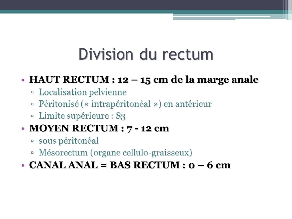 Division du rectum HAUT RECTUM : 12 – 15 cm de la marge anale