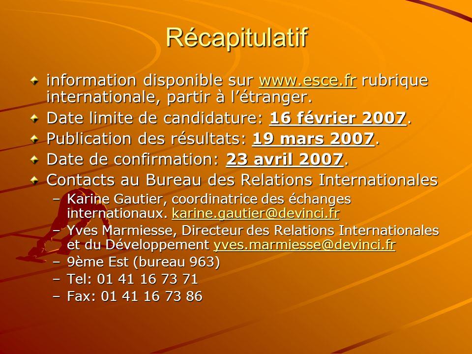 Récapitulatif information disponible sur www.esce.fr rubrique internationale, partir à l'étranger. Date limite de candidature: 16 février 2007.