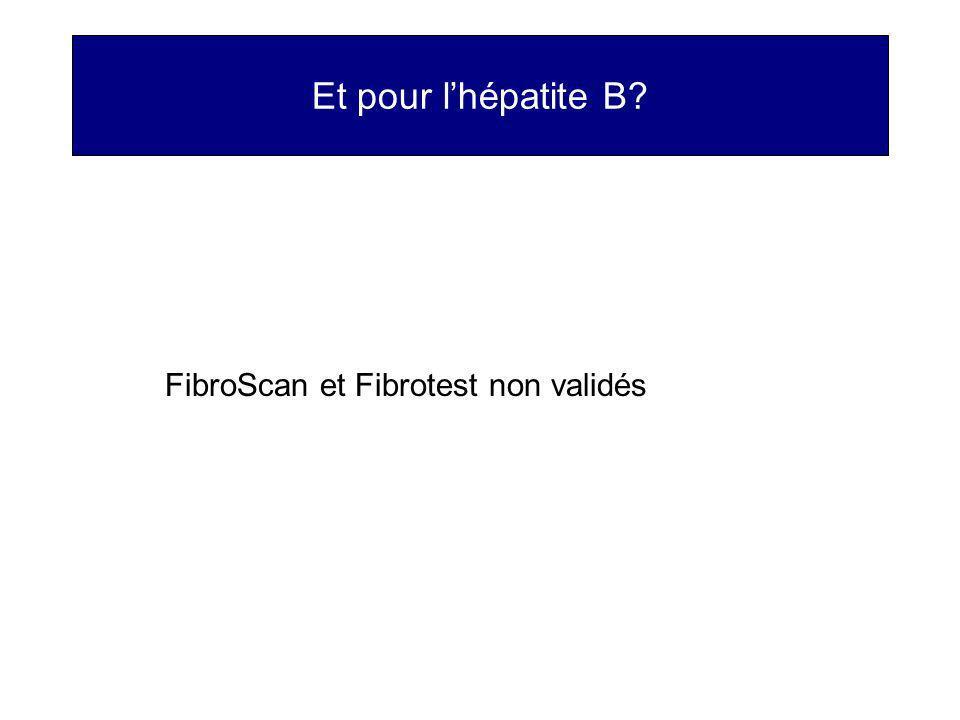 Et pour l'hépatite B FibroScan et Fibrotest non validés