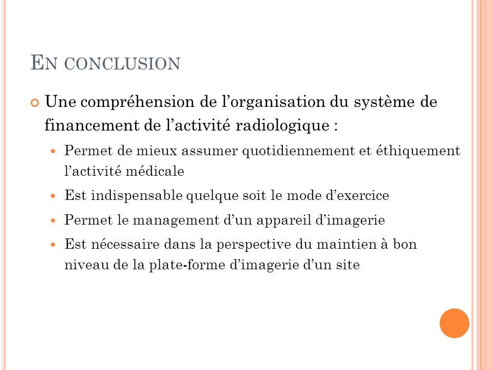 En conclusion Une compréhension de l'organisation du système de financement de l'activité radiologique :