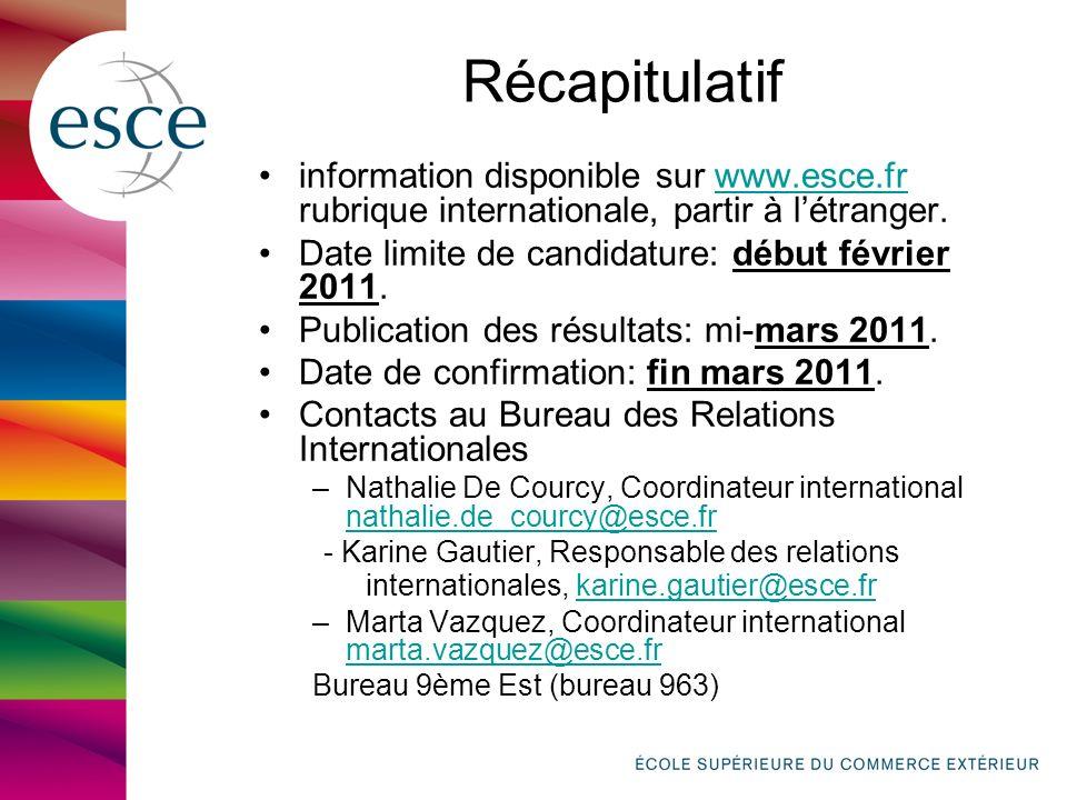 Récapitulatif information disponible sur www.esce.fr rubrique internationale, partir à l'étranger. Date limite de candidature: début février 2011.