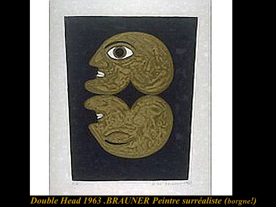 Double Head 1963 .BRAUNER Peintre surréaliste (borgne!)