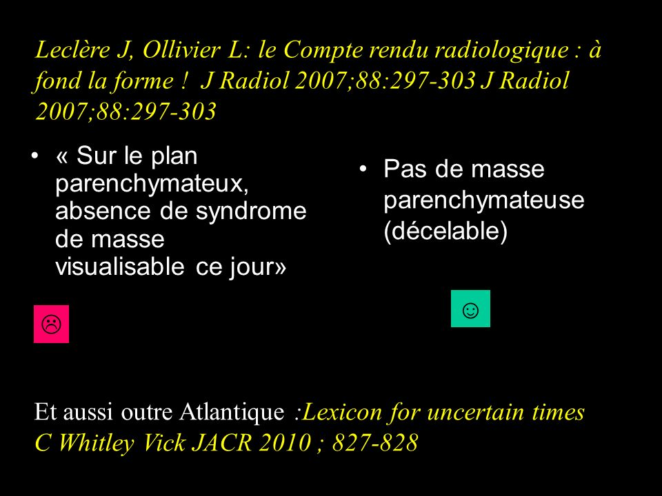 Des exemples Leclère J, Ollivier L: le Compte rendu radiologique : à fond la forme ! J Radiol 2007;88:297-303 J Radiol 2007;88:297-303.