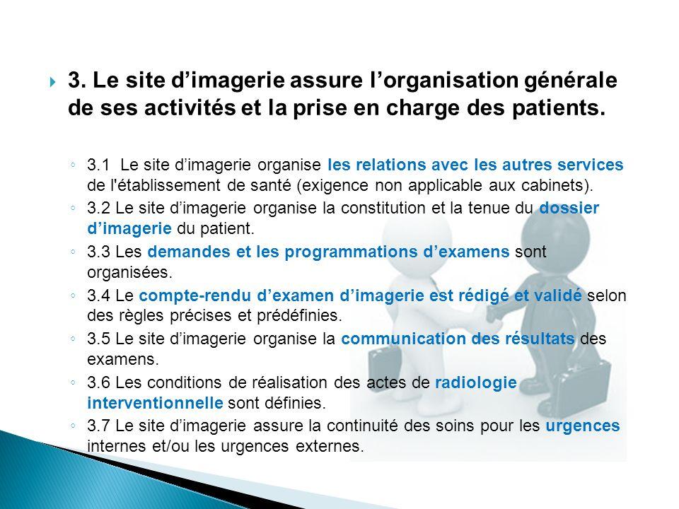 3. Le site d'imagerie assure l'organisation générale de ses activités et la prise en charge des patients.