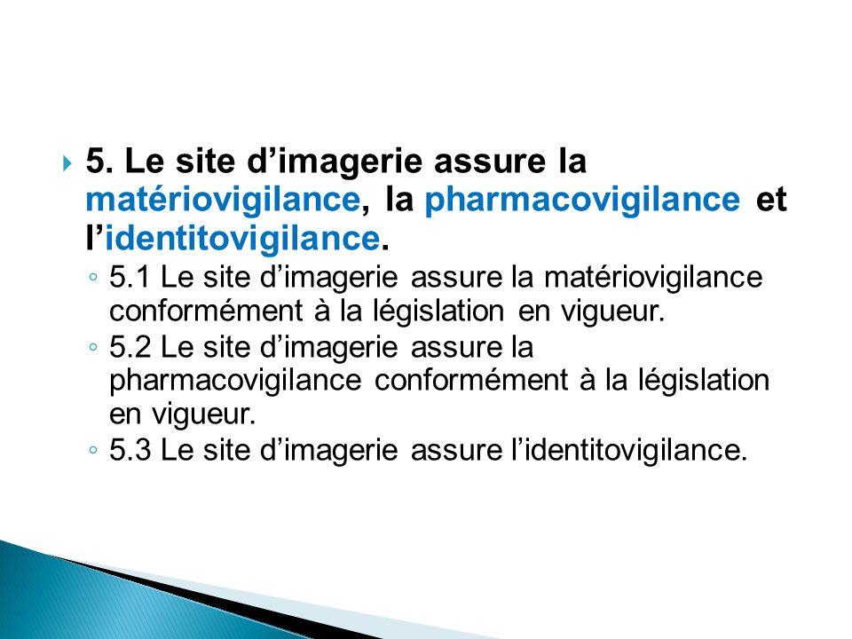 5. Le site d'imagerie assure la matériovigilance, la pharmacovigilance et l'identitovigilance.
