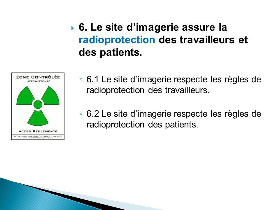 6. Le site d'imagerie assure la radioprotection des travailleurs et des patients.