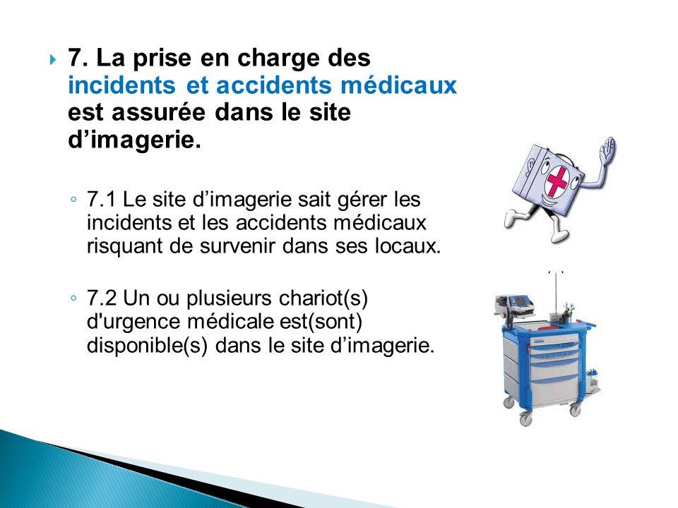 7. La prise en charge des incidents et accidents médicaux est assurée dans le site d'imagerie.