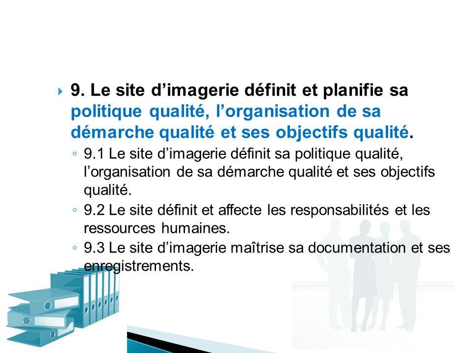 9. Le site d'imagerie définit et planifie sa politique qualité, l'organisation de sa démarche qualité et ses objectifs qualité.