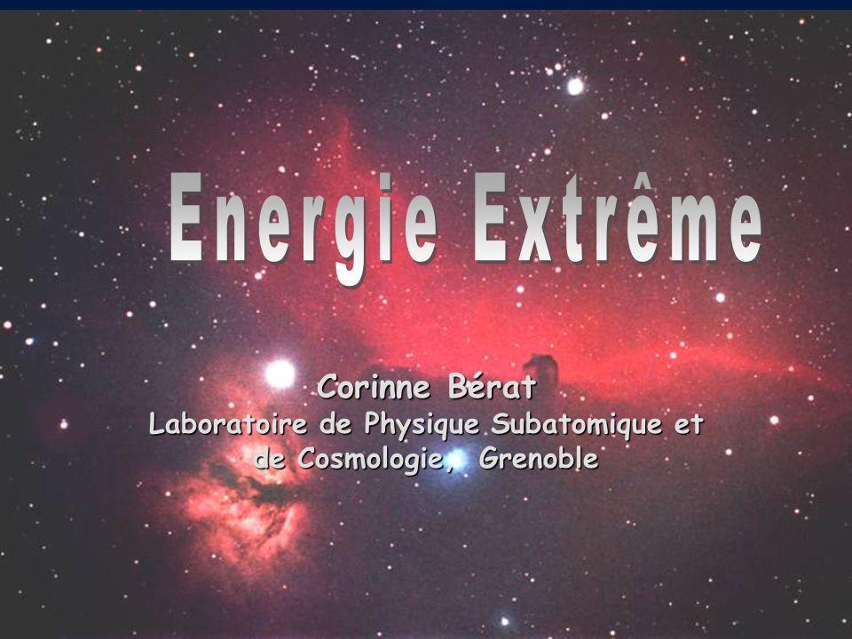 Energie Extrême Corinne Bérat Laboratoire de Physique Subatomique et de Cosmologie, Grenoble