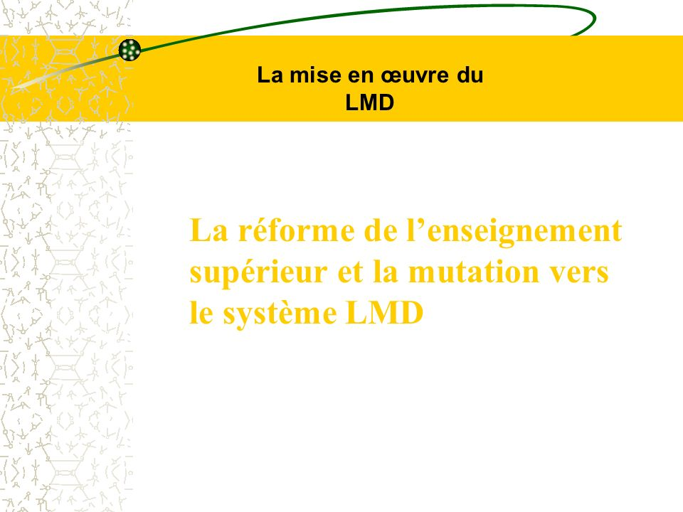 La mise en œuvre du LMD La réforme de l'enseignement supérieur et la mutation vers le système LMD
