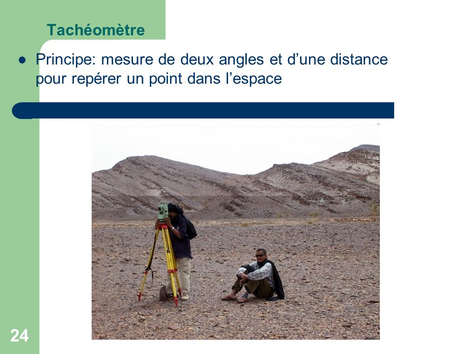 Tachéomètre Principe: mesure de deux angles et d'une distance pour repérer un point dans l'espace