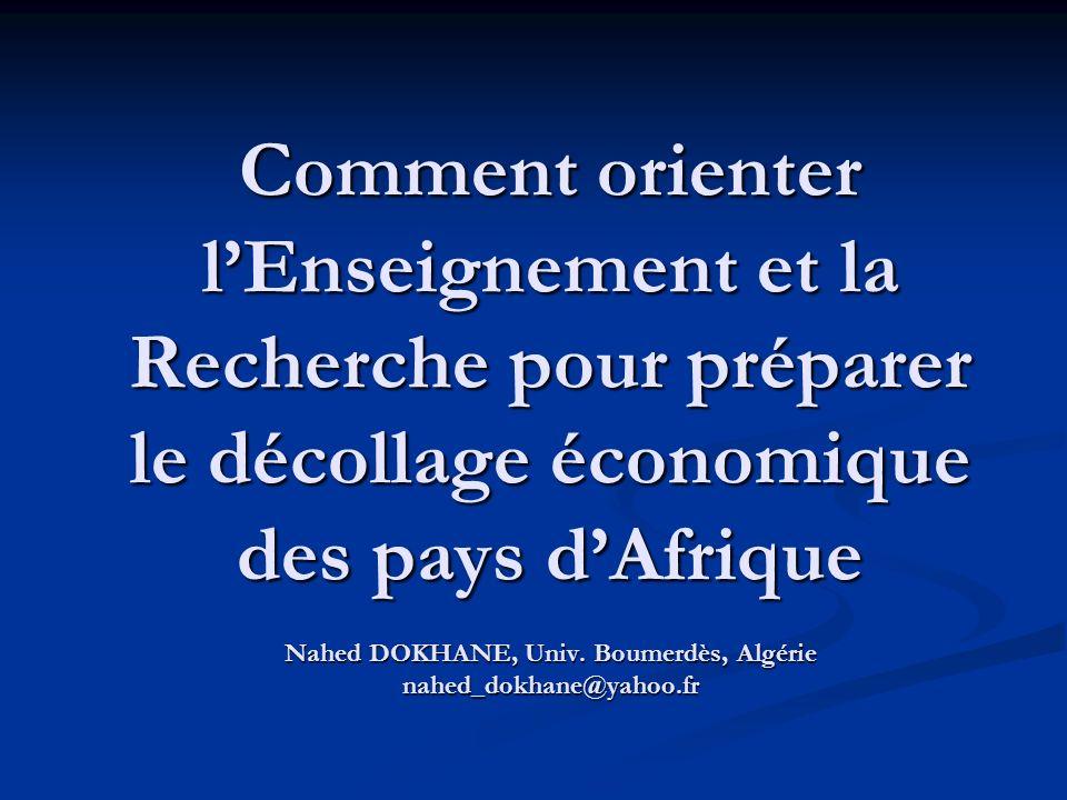 Comment orienter l'Enseignement et la Recherche pour préparer le décollage économique des pays d'Afrique Nahed DOKHANE, Univ.