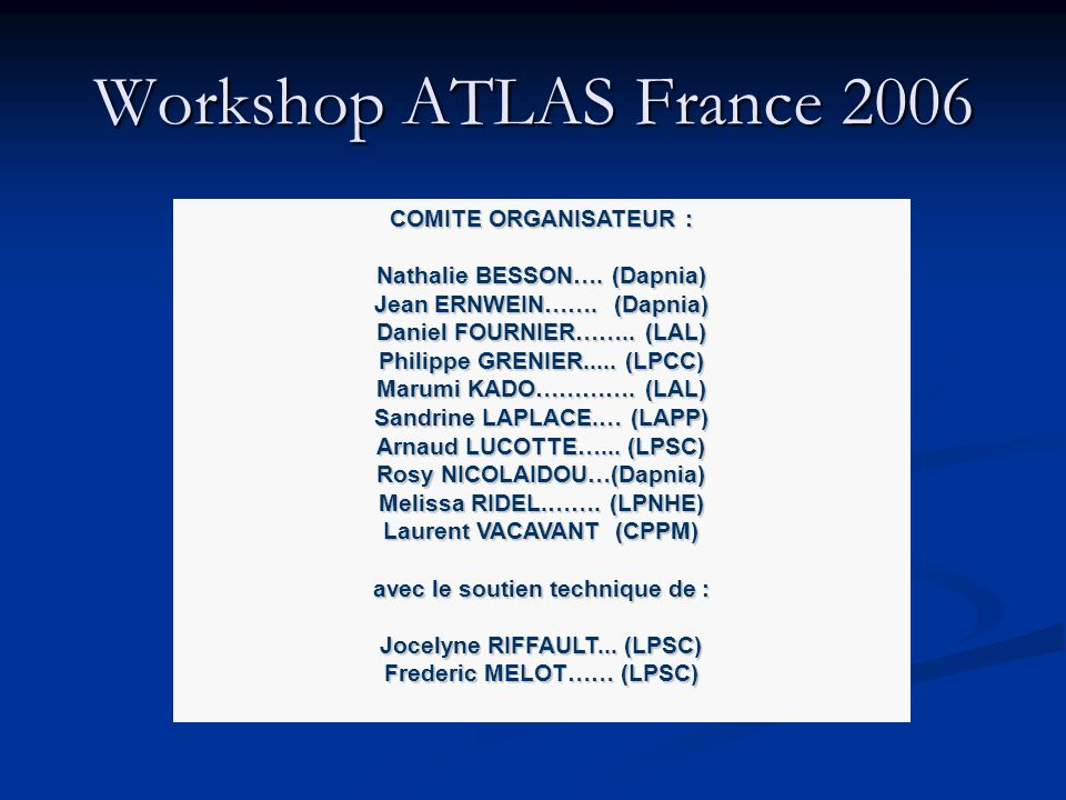 Workshop ATLAS France 2006 COMITE ORGANISATEUR :
