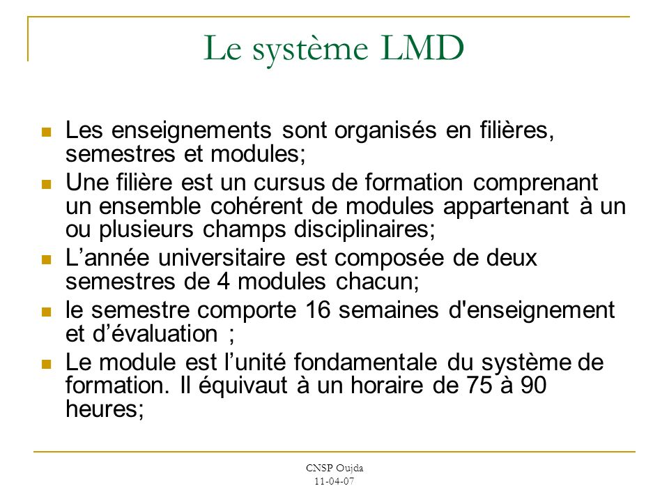 Le système LMD Les enseignements sont organisés en filières, semestres et modules;