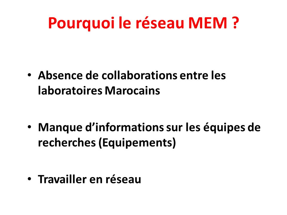 Pourquoi le réseau MEM Absence de collaborations entre les laboratoires Marocains.