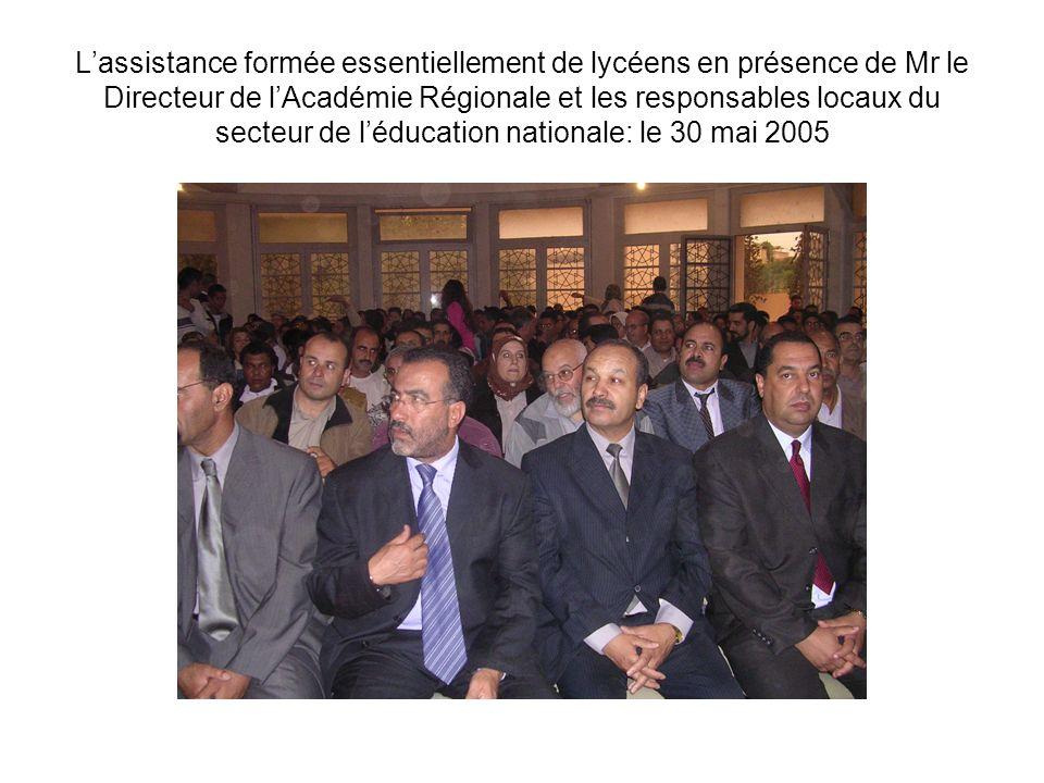 L'assistance formée essentiellement de lycéens en présence de Mr le Directeur de l'Académie Régionale et les responsables locaux du secteur de l'éducation nationale: le 30 mai 2005